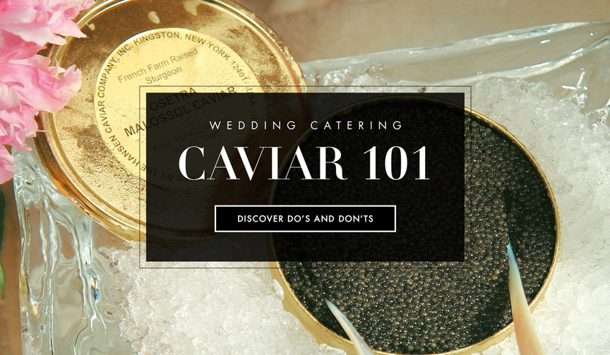 Do's and Don'ts of serving caviar at your wedding