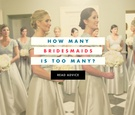 How many bridesmaids is too many? wedding advice
